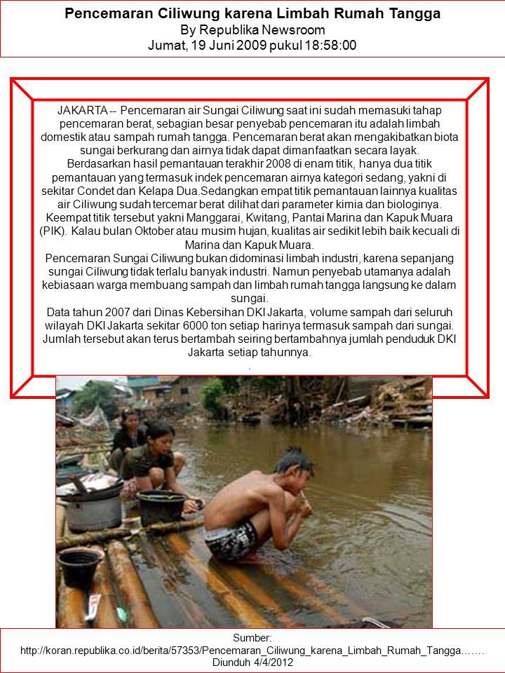 Sumber: http://koran.republika.co.id/berita/57353/Pencemaran_Ciliwung_karena_Limbah_Rumah_Tangga……. Diunduh 4/4/2012 Pencemaran Ciliwung karena Limbah