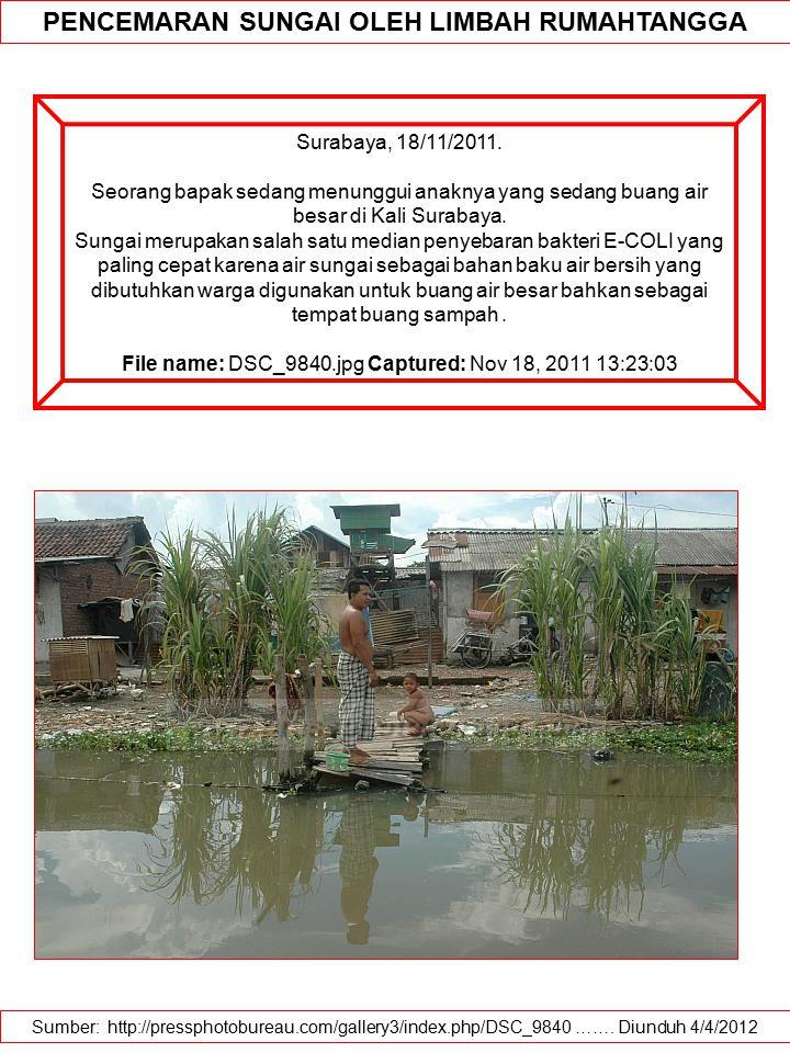 Sumber: http://pressphotobureau.com/gallery3/index.php/DSC_9840 ……. Diunduh 4/4/2012 PENCEMARAN SUNGAI OLEH LIMBAH RUMAHTANGGA Surabaya, 18/11/2011. S