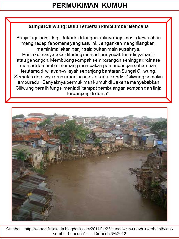 Sumber: http://wonderfuljakarta.blogdetik.com/2011/01/23/sungai-ciliwung-dulu-terbersih-kini- sumber-bencana/……. Diunduh 6/4/2012 PERMUKIMAN KUMUH Sun