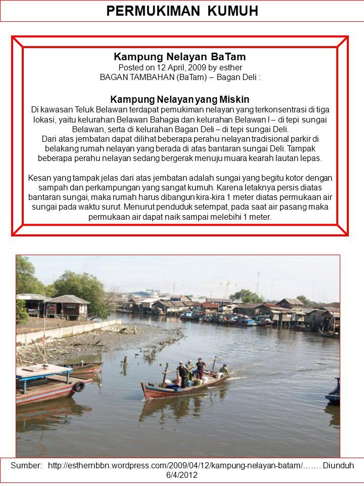 Sumber: http://esthernbbn.wordpress.com/2009/04/12/kampung-nelayan-batam/……. Diunduh 6/4/2012 PERMUKIMAN KUMUH Kampung Nelayan BaTam Posted on 12 Apri
