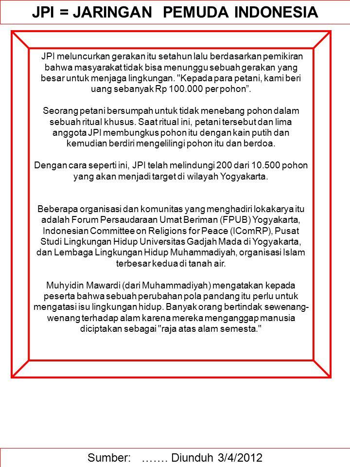 Sumber: ……. Diunduh 3/4/2012 JPI = JARINGAN PEMUDA INDONESIA JPI meluncurkan gerakan itu setahun lalu berdasarkan pemikiran bahwa masyarakat tidak bis