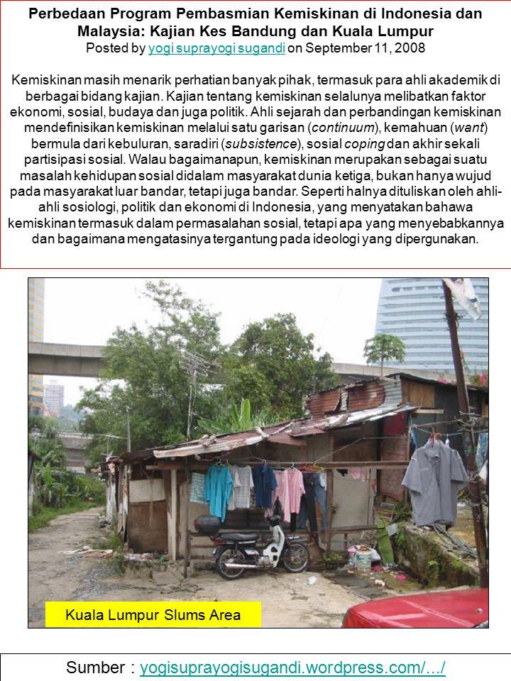 Sumber : yogisuprayogisugandi.wordpress.com/.../yogisuprayogisugandi.wordpress.com/.../ Kuala Lumpur Slums Area Perbedaan Program Pembasmian Kemiskina