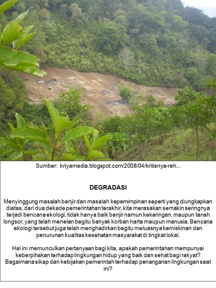 Sumber: kriyamedia.blogspot.com/2008/04/kritisnya-reh... DEGRADASI Menyinggung masalah banjir dan masalah kepemimpinan seperti yang diungkapkan diatas