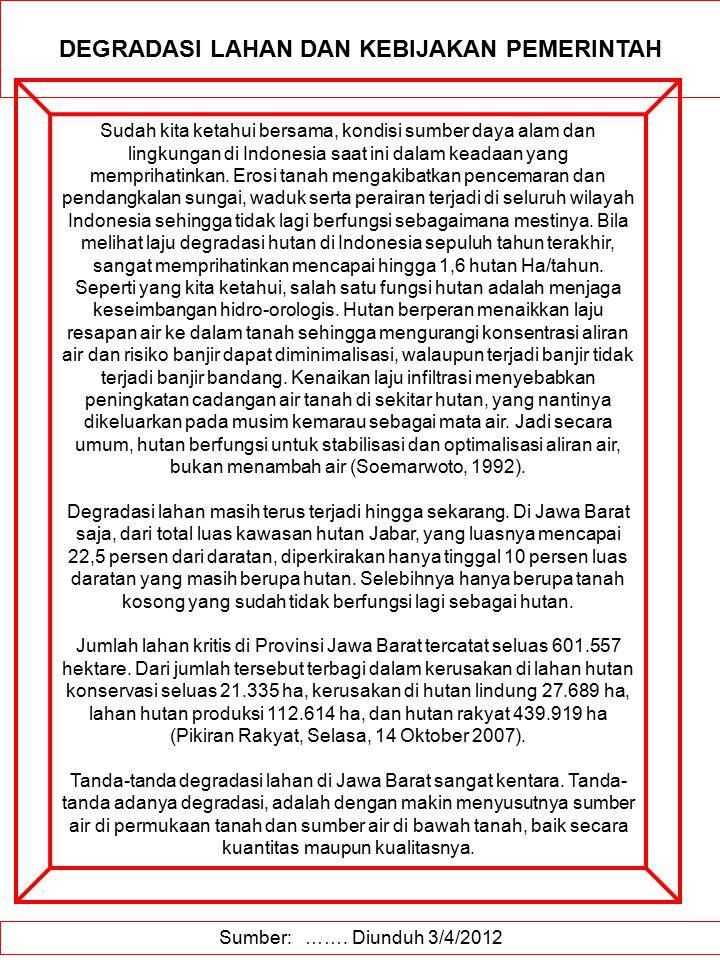 Sumber: ……. Diunduh 3/4/2012 DEGRADASI LAHAN DAN KEBIJAKAN PEMERINTAH Sudah kita ketahui bersama, kondisi sumber daya alam dan lingkungan di Indonesia