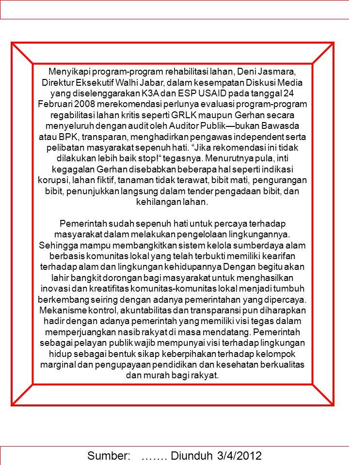 Sumber: ……. Diunduh 3/4/2012 Menyikapi program-program rehabilitasi lahan, Deni Jasmara, Direktur Eksekutif Walhi Jabar, dalam kesempatan Diskusi Medi