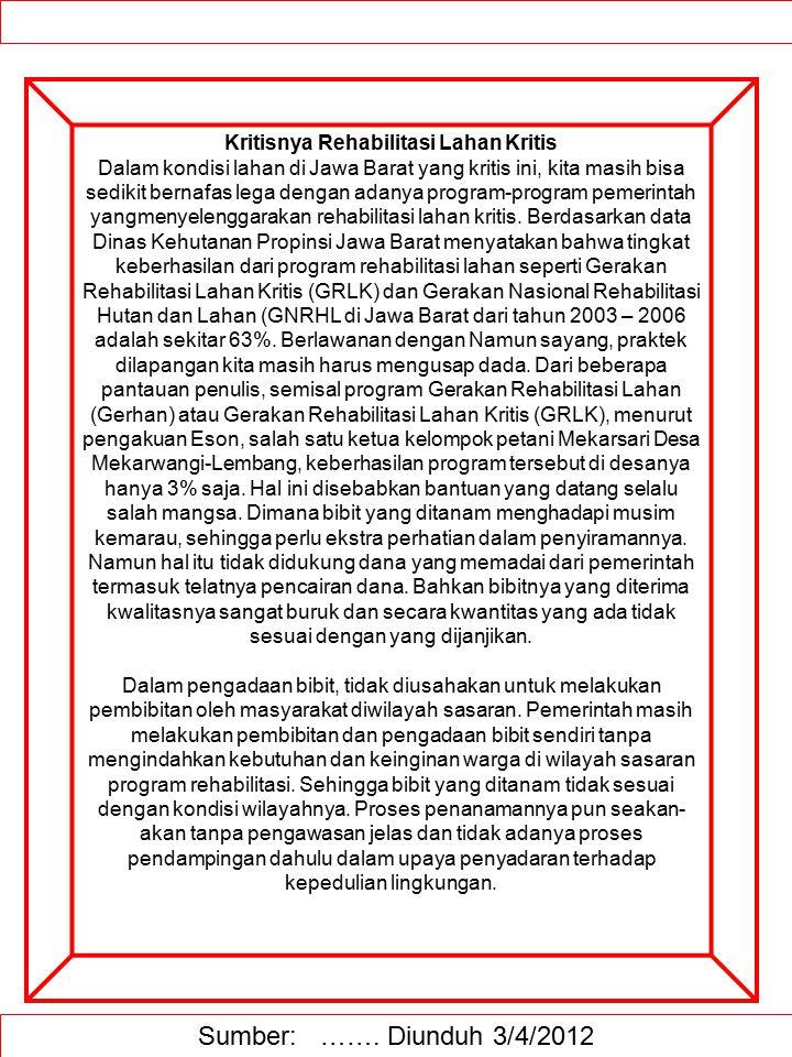 Sumber: ……. Diunduh 3/4/2012 Kritisnya Rehabilitasi Lahan Kritis Dalam kondisi lahan di Jawa Barat yang kritis ini, kita masih bisa sedikit bernafas l