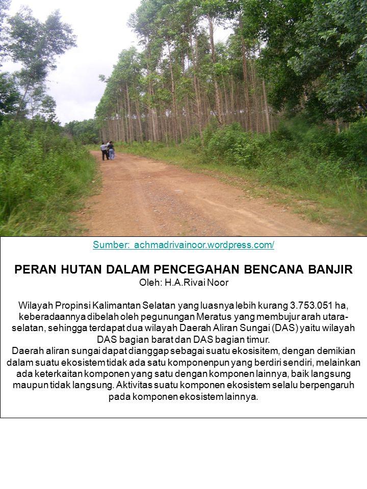 Sumber: achmadrivainoor.wordpress.com/ PERAN HUTAN DALAM PENCEGAHAN BENCANA BANJIR Oleh: H.A.Rivai Noor Wilayah Propinsi Kalimantan Selatan yang luasn