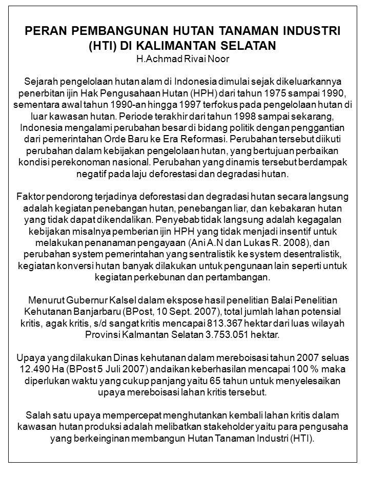 PERAN PEMBANGUNAN HUTAN TANAMAN INDUSTRI (HTI) DI KALIMANTAN SELATAN H.Achmad Rivai Noor Sejarah pengelolaan hutan alam di Indonesia dimulai sejak dik