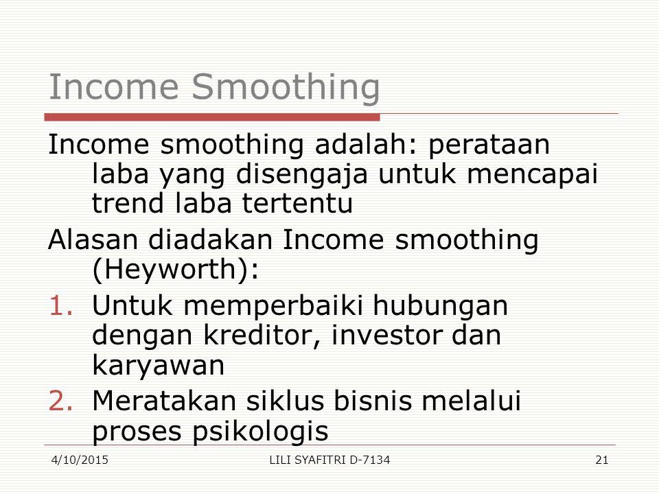 Income Smoothing Income smoothing adalah: perataan laba yang disengaja untuk mencapai trend laba tertentu Alasan diadakan Income smoothing (Heyworth):
