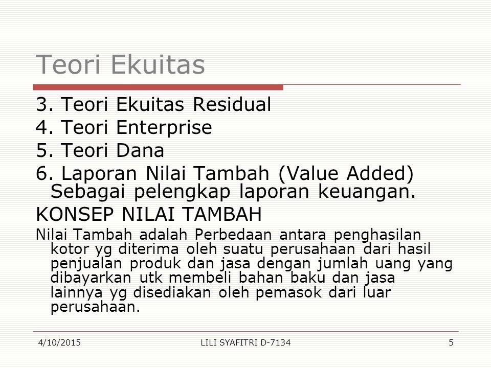 Teori Ekuitas 3. Teori Ekuitas Residual 4. Teori Enterprise 5. Teori Dana 6. Laporan Nilai Tambah (Value Added) Sebagai pelengkap laporan keuangan. KO