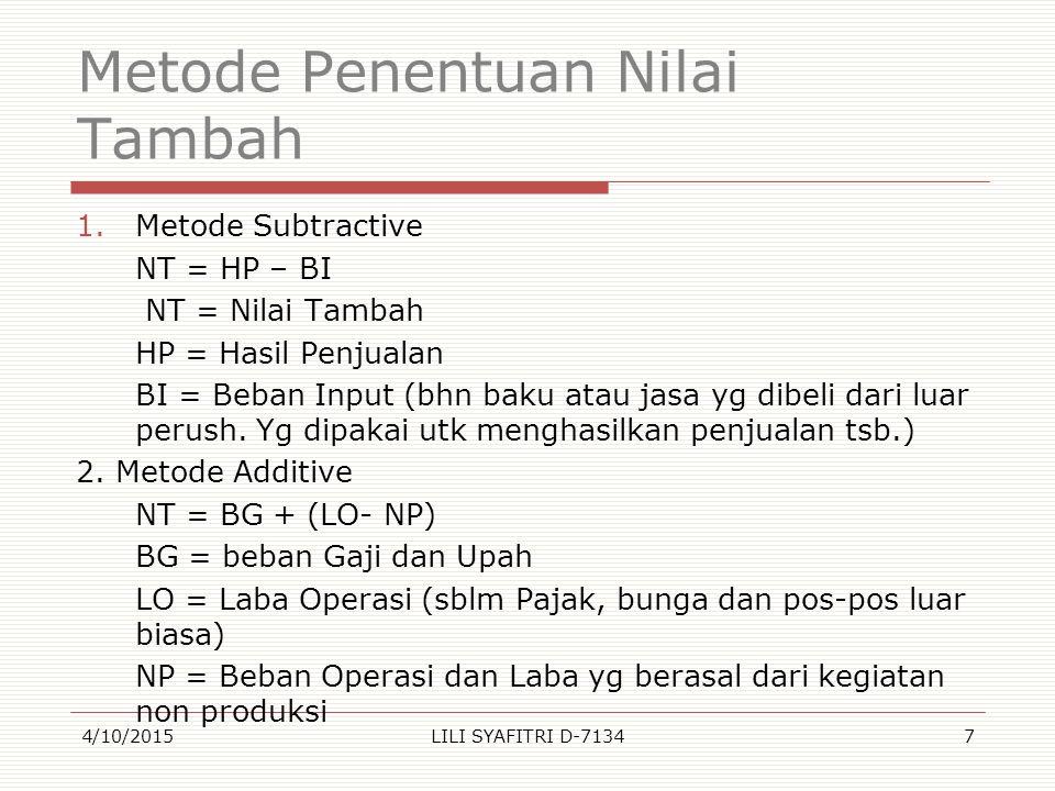 Metode Penentuan Nilai Tambah 1.Metode Subtractive NT = HP – BI NT = Nilai Tambah HP = Hasil Penjualan BI = Beban Input (bhn baku atau jasa yg dibeli