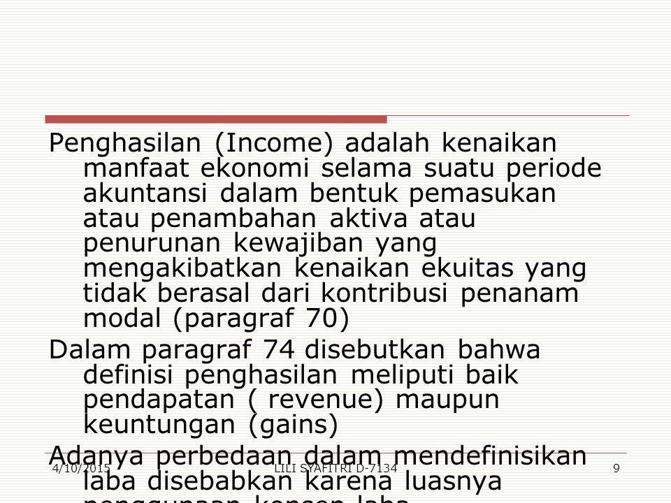 Penghasilan (Income) adalah kenaikan manfaat ekonomi selama suatu periode akuntansi dalam bentuk pemasukan atau penambahan aktiva atau penurunan kewaj