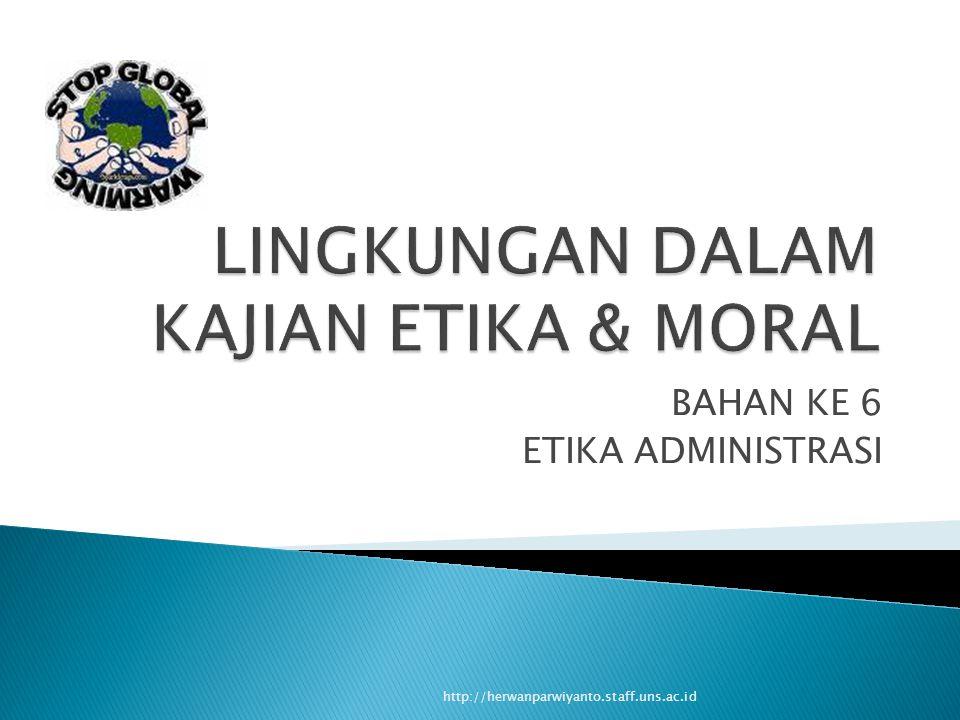 BAHAN KE 6 ETIKA ADMINISTRASI http://herwanparwiyanto.staff.uns.ac.id