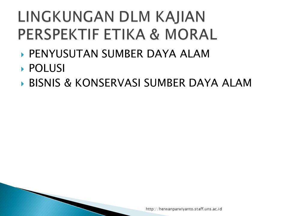  PENYUSUTAN SUMBER DAYA ALAM  POLUSI  BISNIS & KONSERVASI SUMBER DAYA ALAM http://herwanparwiyanto.staff.uns.ac.id