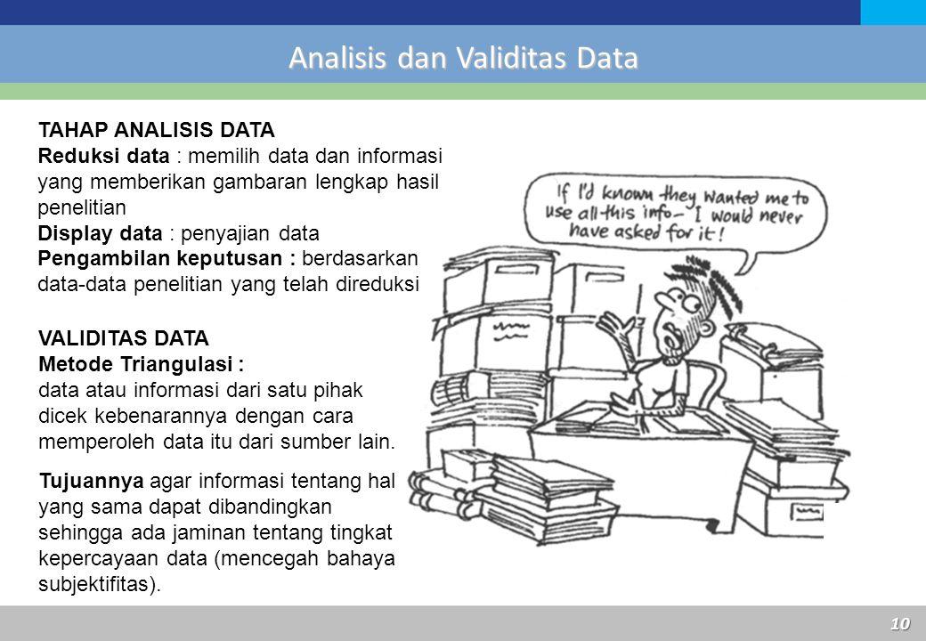 Analisis dan Validitas Data 10 TAHAP ANALISIS DATA Reduksi data : memilih data dan informasi yang memberikan gambaran lengkap hasil penelitian Display