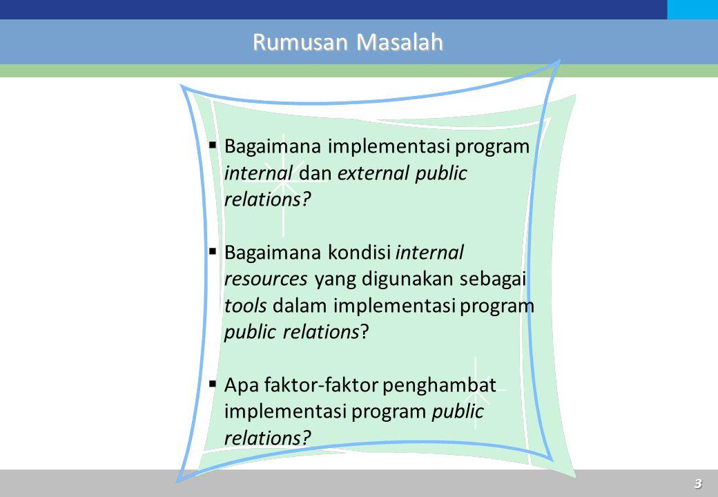 Rumusan Masalah  Bagaimana implementasi program internal dan external public relations?  Bagaimana kondisi internal resources yang digunakan sebagai