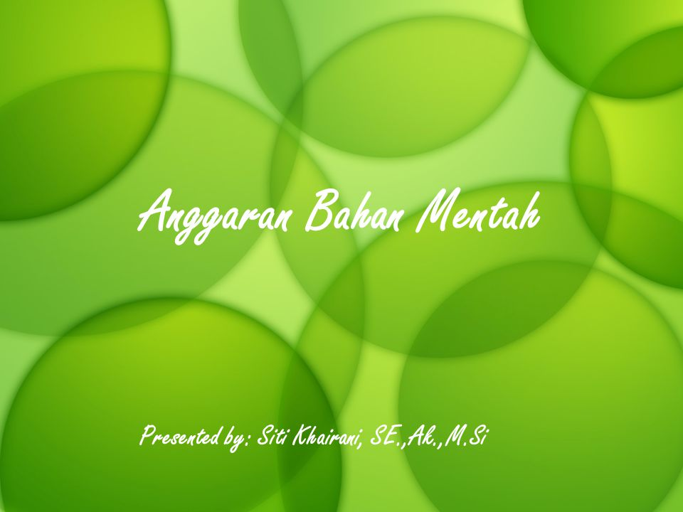 Anggaran Bahan Mentah Presented by: Siti Khairani, SE.,Ak.,M.Si