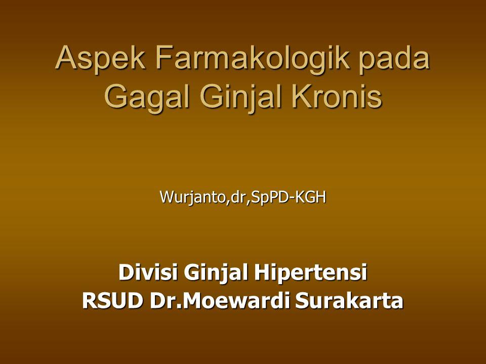 Aspek Farmakologik pada Gagal Ginjal Kronis Wurjanto,dr,SpPD-KGH Divisi Ginjal Hipertensi RSUD Dr.Moewardi Surakarta