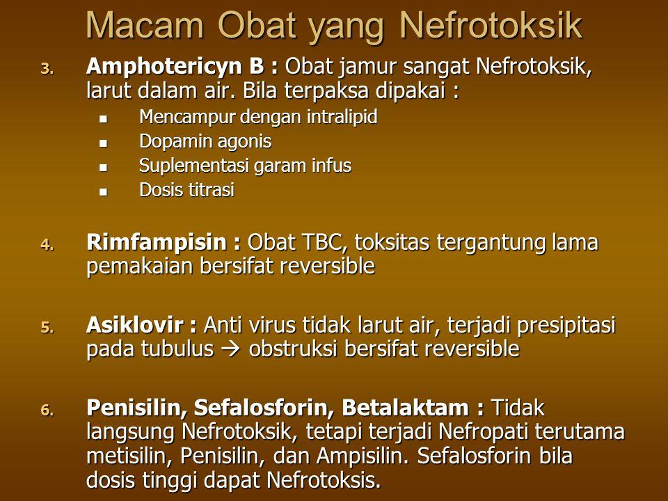 Macam Obat yang Nefrotoksik 3. Amphotericyn B : Obat jamur sangat Nefrotoksik, larut dalam air. Bila terpaksa dipakai : Mencampur dengan intralipid Me