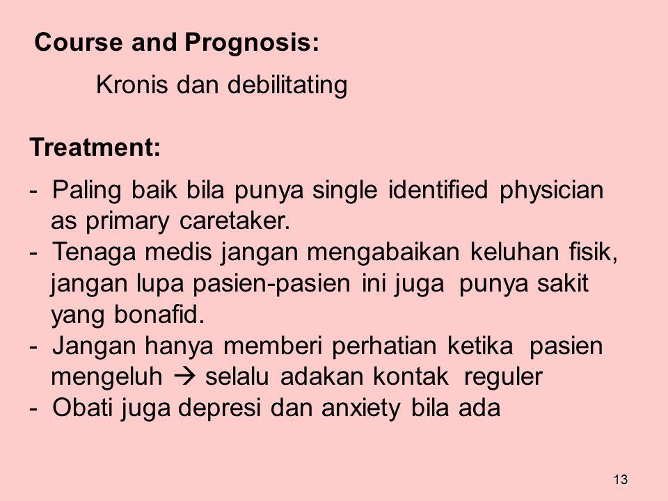 13 Course and Prognosis: Kronis dan debilitating Treatment: - Paling baik bila punya single identified physician as primary caretaker. - Tenaga medis