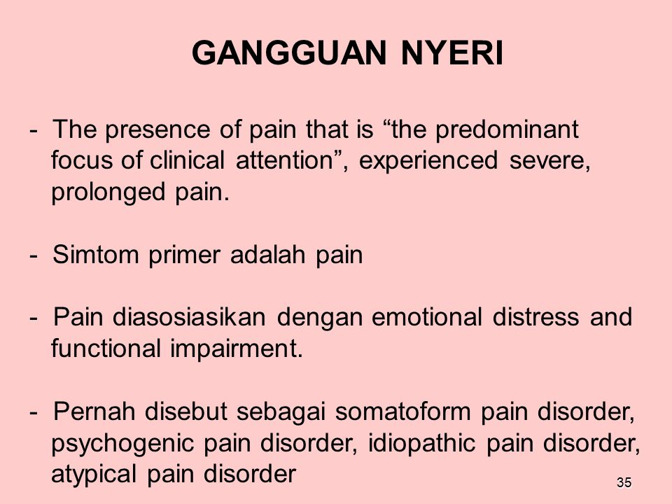 """35 GANGGUAN NYERI - The presence of pain that is """"the predominant focus of clinical attention"""", experienced severe, prolonged pain. - Simtom primer ad"""
