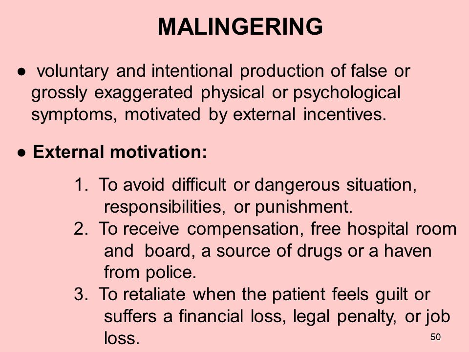 50 MALINGERING ● voluntary and intentional production of false or grossly exaggerated physical or psychological symptoms, motivated by external incent