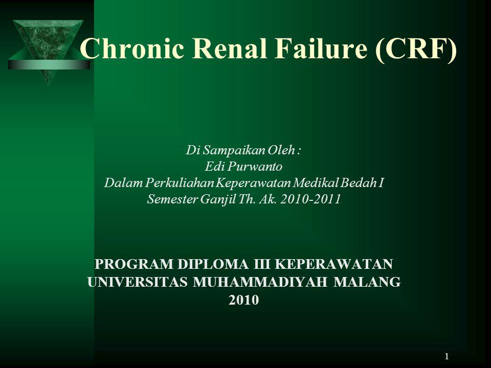 1 Chronic Renal Failure (CRF) Di Sampaikan Oleh : Edi Purwanto Dalam Perkuliahan Keperawatan Medikal Bedah I Semester Ganjil Th. Ak. 2010-2011 PROGRAM