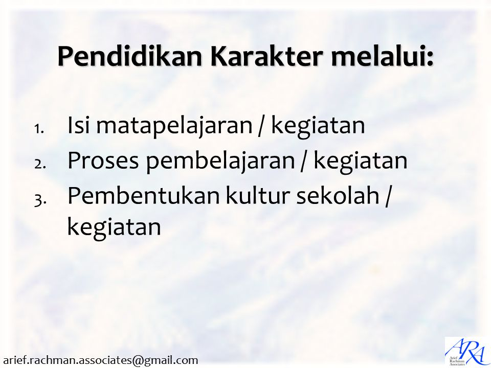 arief.rachman.associates@gmail.com Pendidikan Karakter Skill Knowledge Social Role Self Image Traits Motives Easier to develop Gunung Es kompetensi (Mc Lelland) Difficult to develop