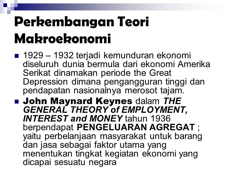 Perkembangan Teori Makroekonomi 1929 – 1932 terjadi kemunduran ekonomi diseluruh dunia bermula dari ekonomi Amerika Serikat dinamakan periode the Grea