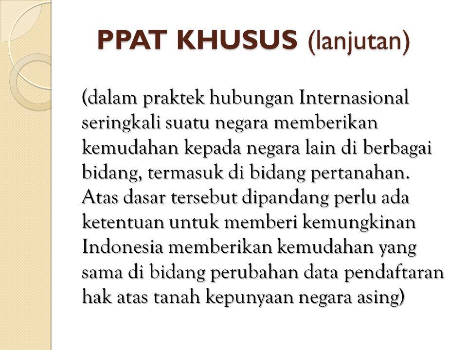 PPAT KHUSUS (lanjutan) (dalam praktek hubungan Internasional seringkali suatu negara memberikan kemudahan kepada negara lain di berbagai bidang, terma