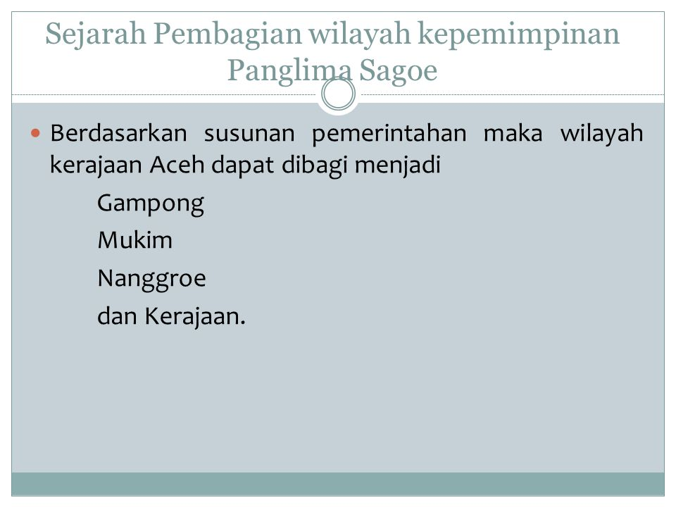 Sejarah Pembagian wilayah kepemimpinan Panglima Sagoe Berdasarkan susunan pemerintahan maka wilayah kerajaan Aceh dapat dibagi menjadi Gampong Mukim N