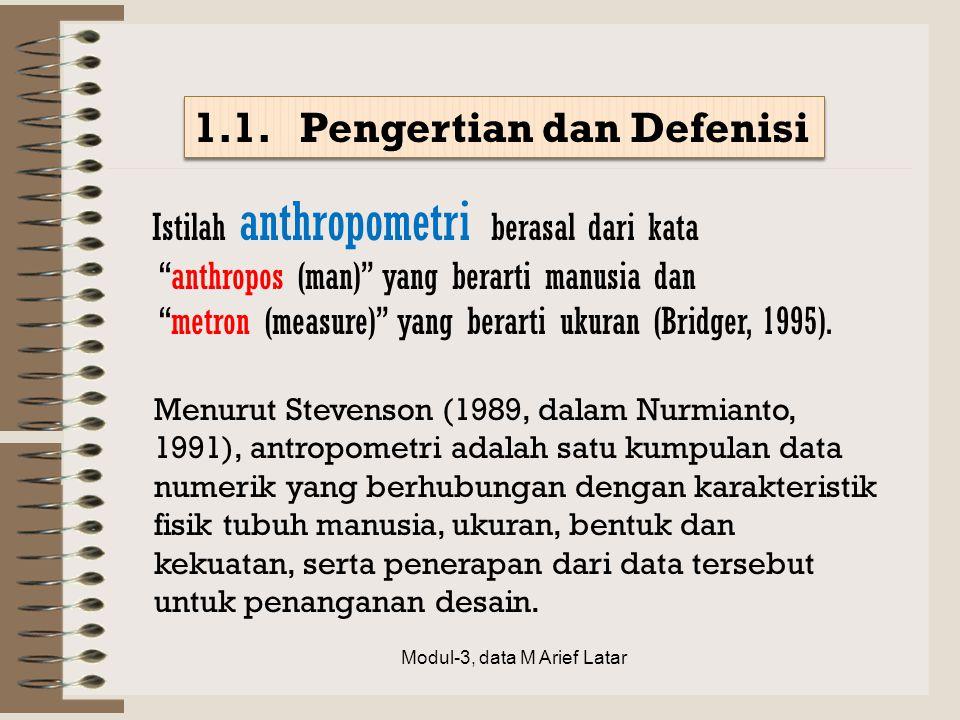 """Istilah anthropometri berasal dari kata """"anthropos (man)"""" yang berarti manusia dan """"metron (measure)"""" yang berarti ukuran (Bridger, 1995). Menurut Ste"""