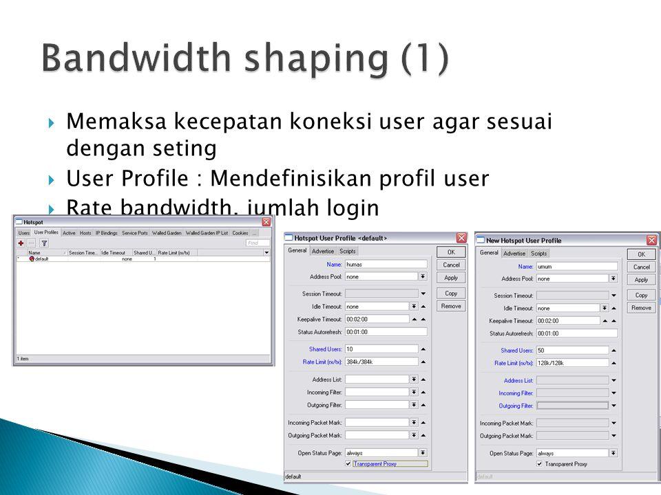  Memaksa kecepatan koneksi user agar sesuai dengan seting  User Profile : Mendefinisikan profil user  Rate bandwidth, jumlah login