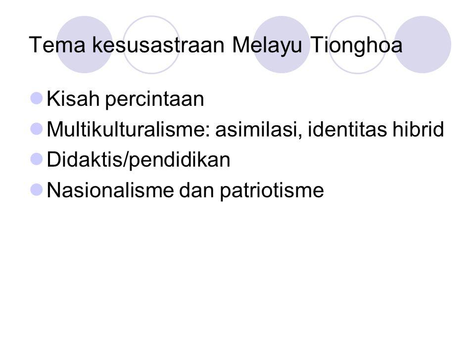 Tema kesusastraan Melayu Tionghoa Kisah percintaan Multikulturalisme: asimilasi, identitas hibrid Didaktis/pendidikan Nasionalisme dan patriotisme