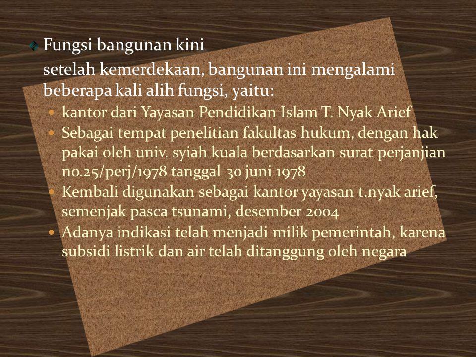 Fungsi bangunan kini setelah kemerdekaan, bangunan ini mengalami beberapa kali alih fungsi, yaitu: kantor dari Yayasan Pendidikan Islam T. Nyak Arief