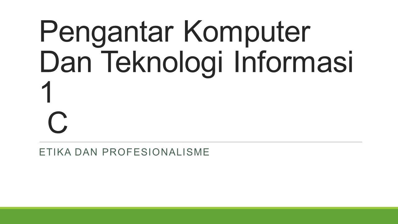Pengantar Komputer Dan Teknologi Informasi 1 C ETIKA DAN PROFESIONALISME