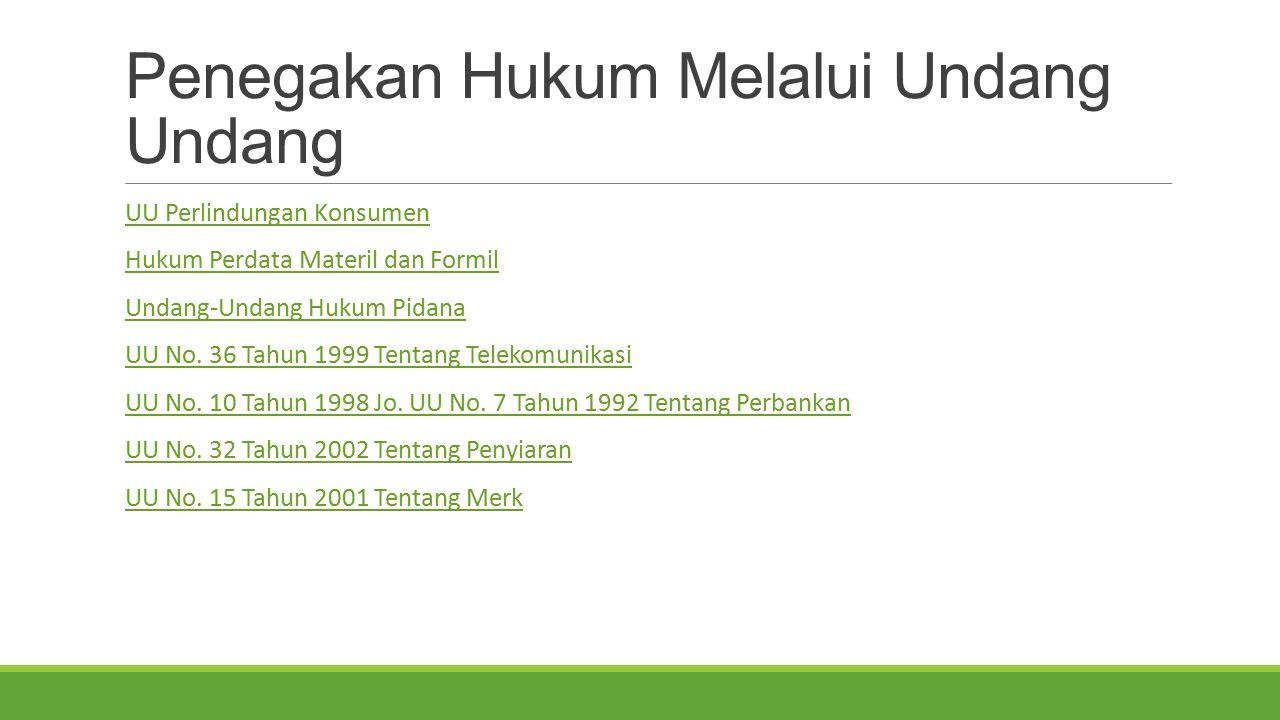 Penegakan Hukum Melalui Undang Undang UU Perlindungan Konsumen Hukum Perdata Materil dan Formil Undang-Undang Hukum Pidana UU No. 36 Tahun 1999 Tentan