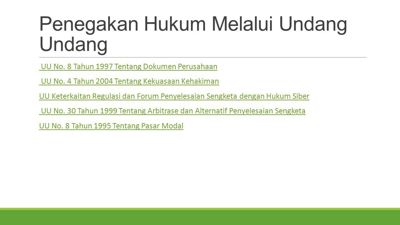 Penegakan Hukum Melalui Undang Undang UU No. 8 Tahun 1997 Tentang Dokumen Perusahaan UU No. 4 Tahun 2004 Tentang Kekuasaan Kehakiman UU Keterkaitan Re