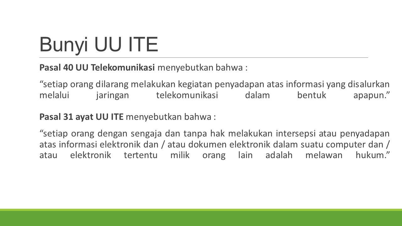 """Bunyi UU ITE Pasal 40 UU Telekomunikasi menyebutkan bahwa : """"setiap orang dilarang melakukan kegiatan penyadapan atas informasi yang disalurkan melalu"""