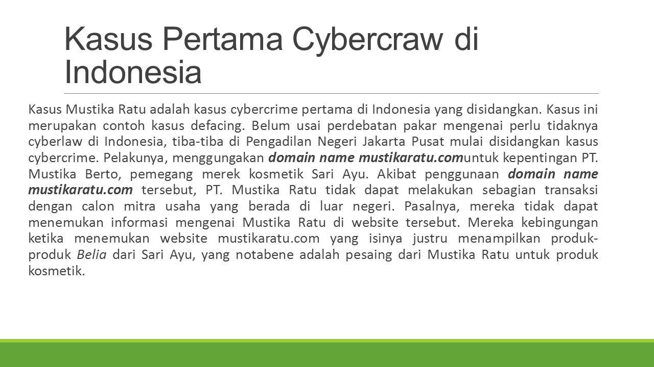 Kasus Pertama Cybercraw di Indonesia Kasus Mustika Ratu adalah kasus cybercrime pertama di Indonesia yang disidangkan. Kasus ini merupakan contoh kasu