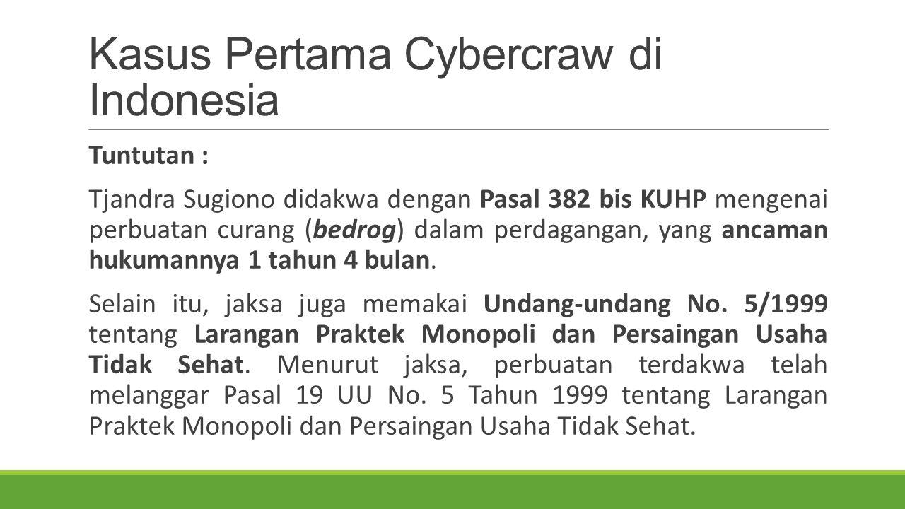 Kasus Pertama Cybercraw di Indonesia Tuntutan : Tjandra Sugiono didakwa dengan Pasal 382 bis KUHP mengenai perbuatan curang (bedrog) dalam perdagangan