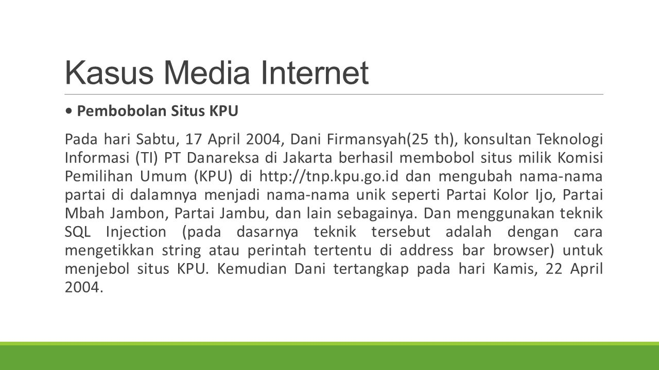 Kasus Media Internet Pembobolan Situs KPU Pada hari Sabtu, 17 April 2004, Dani Firmansyah(25 th), konsultan Teknologi Informasi (TI) PT Danareksa di J