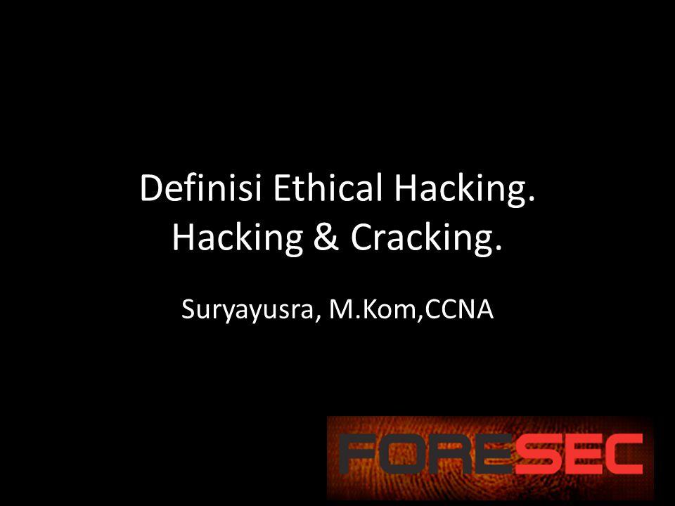 Definisi Ethical Hacking. Hacking & Cracking. Suryayusra, M.Kom,CCNA
