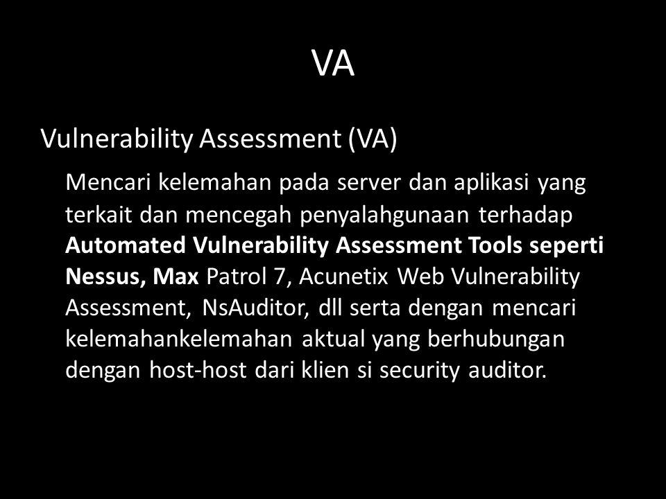 VA Vulnerability Assessment (VA) Mencari kelemahan pada server dan aplikasi yang terkait dan mencegah penyalahgunaan terhadap Automated Vulnerability