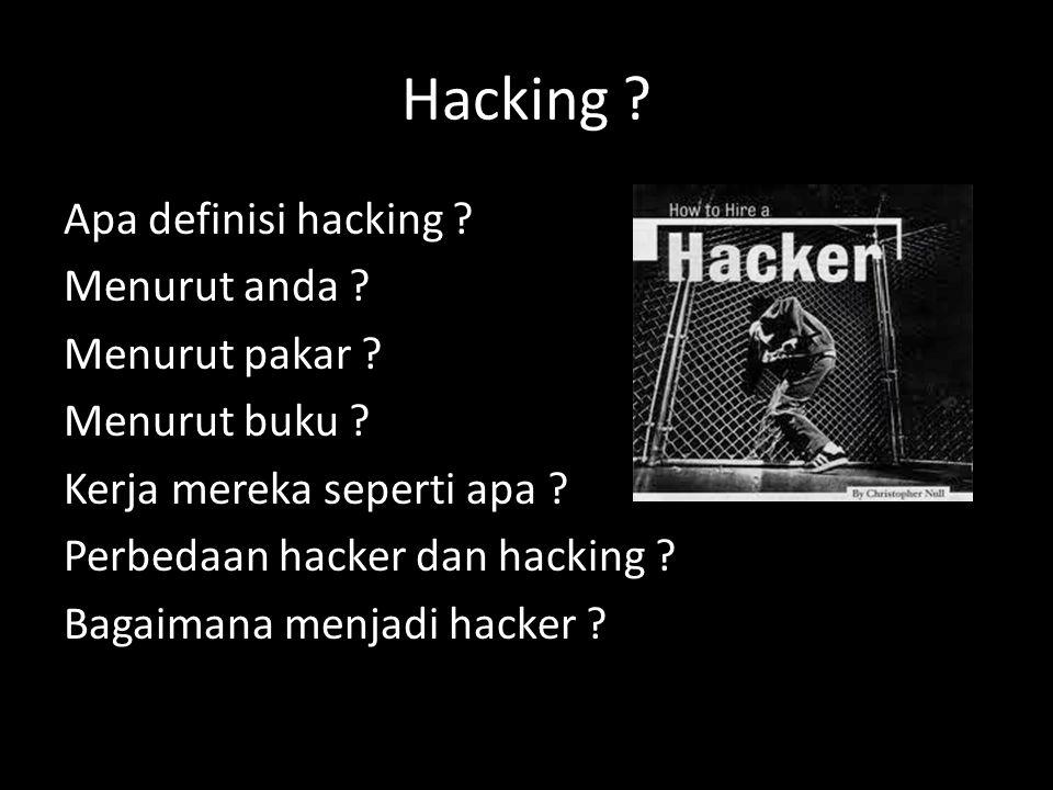 Hacking ? Apa definisi hacking ? Menurut anda ? Menurut pakar ? Menurut buku ? Kerja mereka seperti apa ? Perbedaan hacker dan hacking ? Bagaimana men
