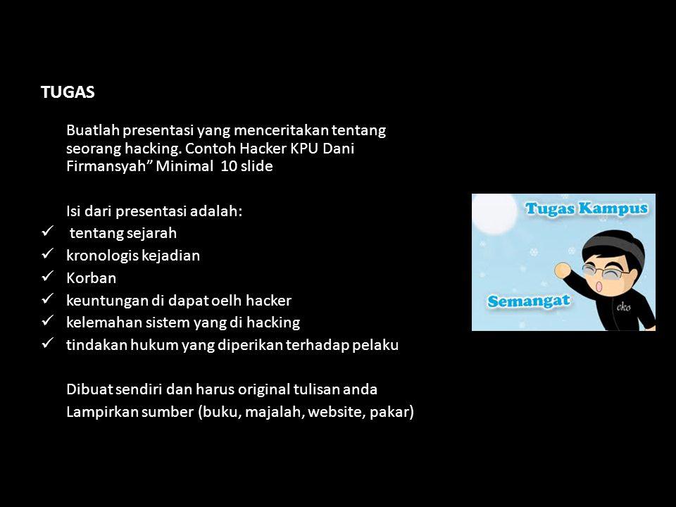 """TUGAS Buatlah presentasi yang menceritakan tentang seorang hacking. Contoh Hacker KPU Dani Firmansyah"""" Minimal 10 slide Isi dari presentasi adalah: te"""