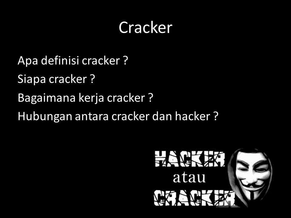 Cracker Apa definisi cracker ? Siapa cracker ? Bagaimana kerja cracker ? Hubungan antara cracker dan hacker ?