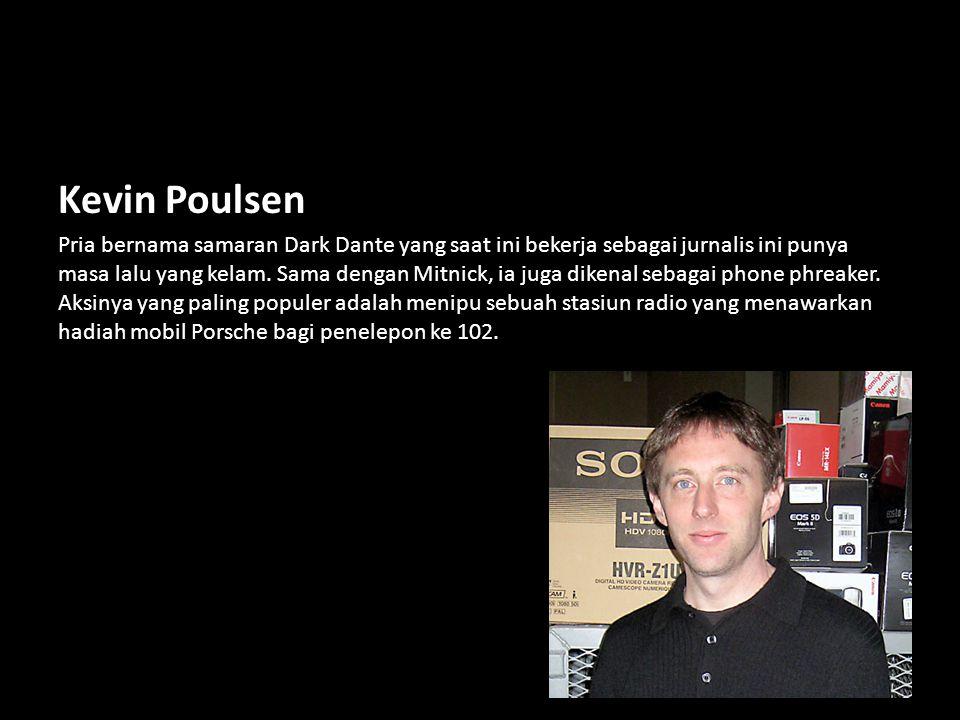 Kevin Poulsen Pria bernama samaran Dark Dante yang saat ini bekerja sebagai jurnalis ini punya masa lalu yang kelam. Sama dengan Mitnick, ia juga dike