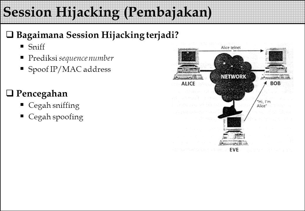  Bagaimana Session Hijacking terjadi?  Sniff  Prediksi sequence number  Spoof IP/MAC address  Pencegahan  Cegah sniffing  Cegah spoofing Sessio