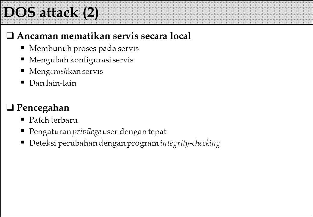  Ancaman mematikan servis secara local  Membunuh proses pada servis  Mengubah konfigurasi servis  Meng crash kan servis  Dan lain-lain  Pencegah